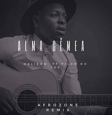 Halison Paixão feat. Filho do Zua - Alma Gêmea (AfroZone Remix) 2019