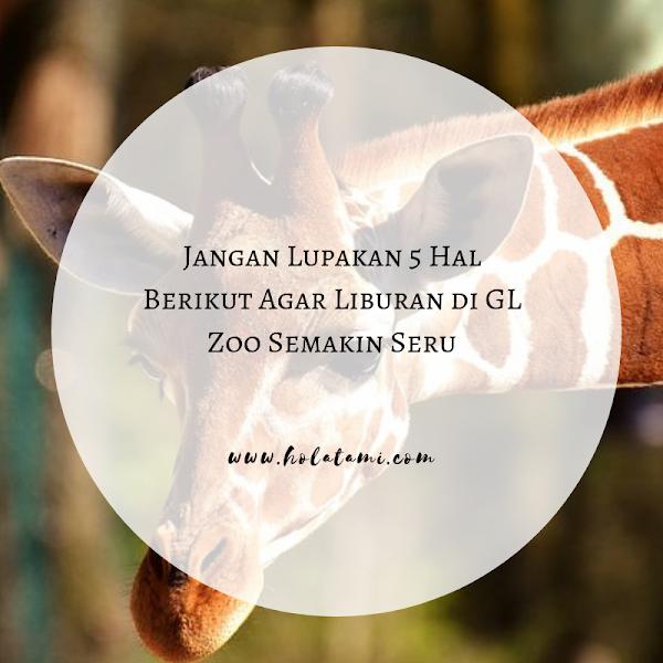 Jangan Lupakan 5 Hal Berikut Agar Liburan di Gembira Loka Zoo Semakin Seru (30 DAY CHALLENGE BPN HARI KE-20)