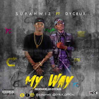 Music:Supahwiz ft Dycrux - My Way