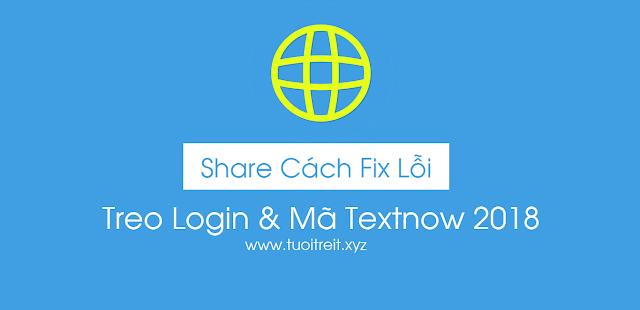 Cách Fix Lỗi Treo Login & Mã Textnow 2018