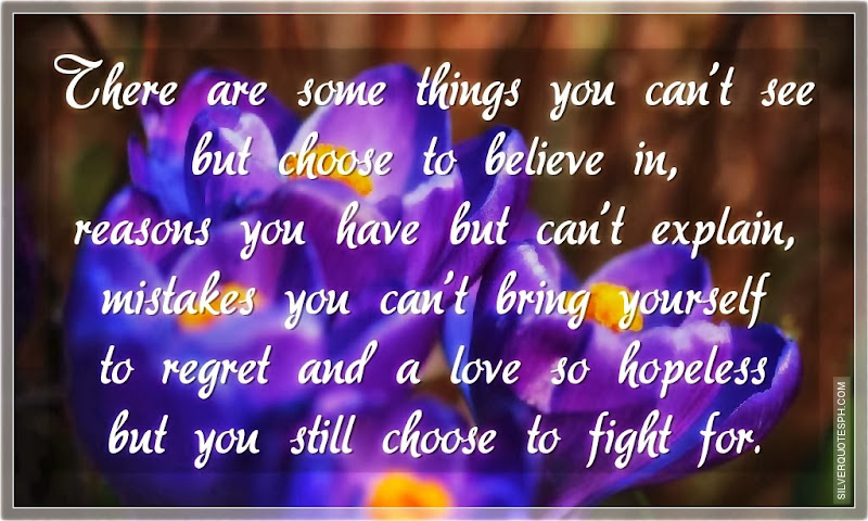 There Are Some Things You Can't See But Choose To Believe In, Picture Quotes, Love Quotes, Sad Quotes, Sweet Quotes, Birthday Quotes, Friendship Quotes, Inspirational Quotes, Tagalog Quotes