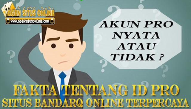 Fakta Tentang Id Pro Situs BandarQ Terpercaya