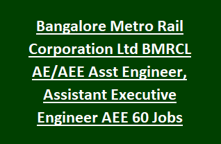 Bangalore Metro Rail Corporation Ltd BMRCL AE AEE Asst Engineer, Assistant Executive Engineer AEE 60 Jobs Recruitment 2017