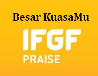 Lirik dan Kord Lagu Besar KuasaMu (IFGF Praise)
