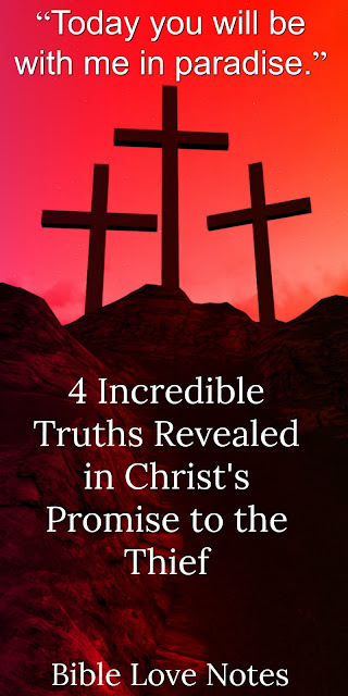 4 Incredible Truths Revealed in Christ's Promise to the Thief