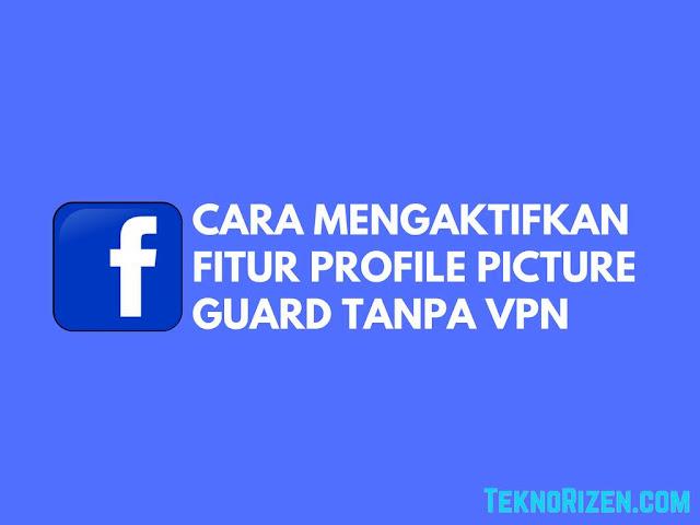 Cara Mengaktifkan Profile Picture Guard Facebook Tanpa VPN