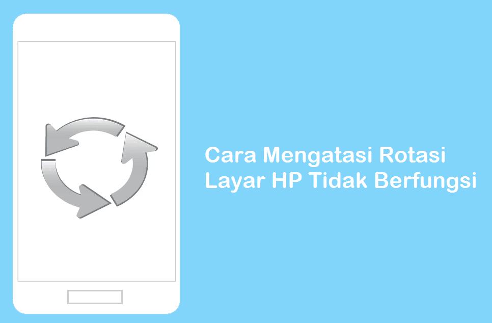 Memperbaiki Rotasi Layar HP Terkunci Dan Tidak Berfungsi