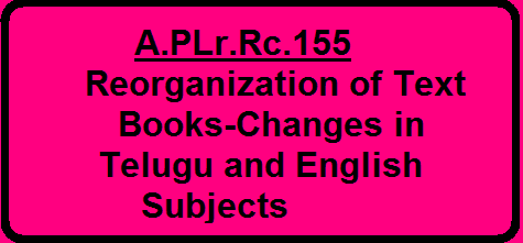 A.P Lr.Rc.155-Reorganization of Text Books-Changes in Telugu and English Subjects