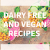 My Top 5 Dairy Free and Vegan Recipes