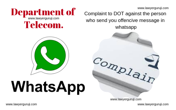 Whatsaap पर आपत्तिजनक संदेश भेजने वाले के खिलाफ शिकायत कहाँ करे।  Complaint to DOT against the person who send you offencive message in whatsapp