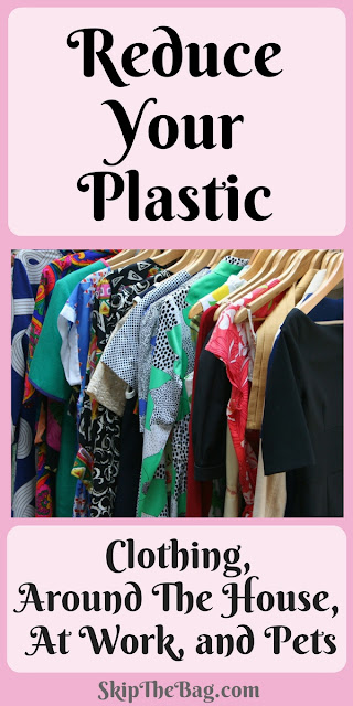 Ideas to reduce your plastic from clothing, around the house, at work and with pets.