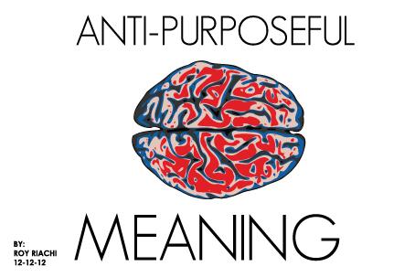 roy riachi anti purposeful meaning