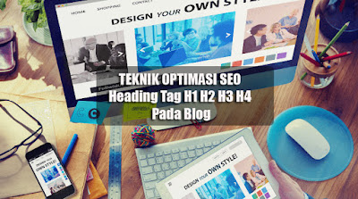 Teknik Optimasi SEO Heading Tag H1 H2 H3 H4 Pada Blog