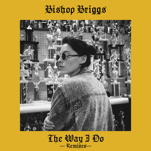 Bishop Briggs - The Way I Do (Remixes) - Single  Cover