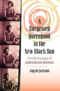 A Surprised Queenhood in the New Black Sun: The Life & Legacy of Gwendolyn Brooks by Angela Jackson