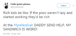 Tweet from @Ganodiciendo. Upper text: 'Rich kids be like: if the poor weren't lazy and started working they'd be rich.' Lower text: 'At the #fyrefestival: DADDY SEND HELP, MY SANDWICH IS WEIRD!'