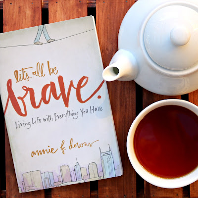 Let's All Be Brave by Annie F Downs