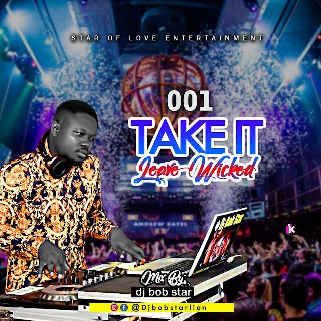 [Mixtape] Dj Bob Star – 001 Take It Leave Wicked Mix