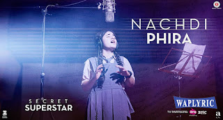 Nachdi Phira Song Lyrics | Meghna Mishra | Secret Superstar