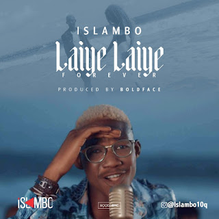 MUSIC : Islambo 10Q – Laiye Laiye.mp3