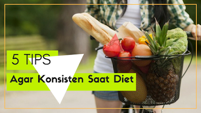 5 Tips Agar Tetap Konsisten dan Termotivasi Saat Diet