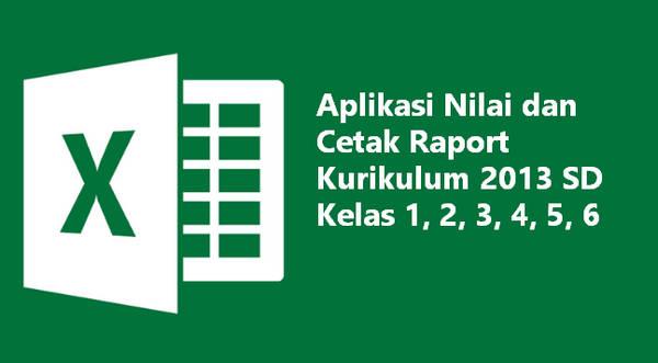 Aplikasi Nilai dan Cetak Raport Kurikulum 2013 SD Kelas 1, 2, 3, 4, 5, 6
