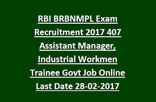 RBI BRBNMPL Exam Recruitment 2017 407 Assistant Manager, Industrial Workmen Trainee Govt Job Online Last Date 28-02-2017