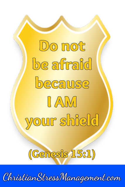 Do Not Be Afraid because I Am Your Shield
