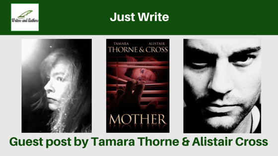 Just Write, guest post by Tamara Thorne and Alistar Cross