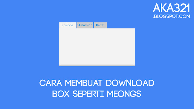 Cara Membuat Download Box Seperti Meongs, Cara Membuat Download Box, Cara Membuat Download Box Seperti Fansub, Cara Membuat Download Box Fansub, Cara Membuat Download Link Fansub, Cara Membuat Download Link Seperti Meongs, Cara Membuat Fansub, Tutorial Membuat Download Box Seperti Meongs, Tutorial Membuat Download Box Seperti Fansub, Aka321, Tutorial Fanubs, Download Box Fansub