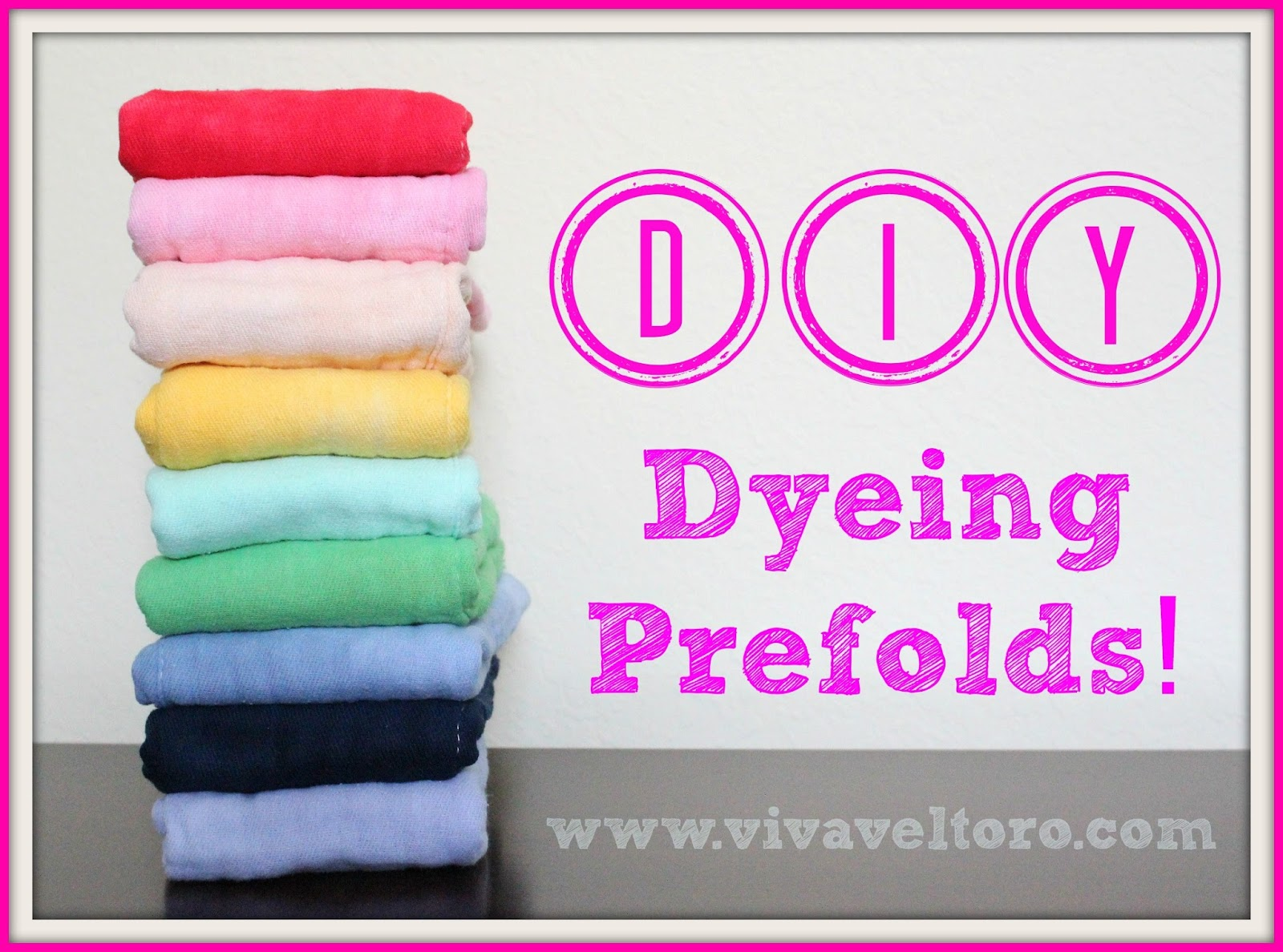 Dyeing Prefolds with Dylon Dyes! - Viva Veltoro