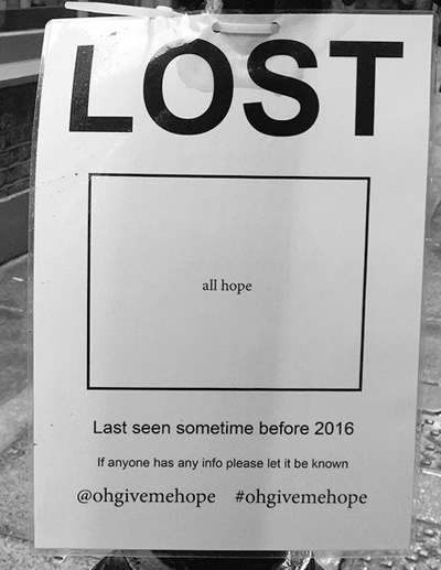 "Poster: ""Lost. All hope. Last seen some time before 2016."""