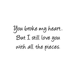 you broke my heart - heartbroken quotes