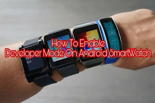 How To Enable Developer Mode On Any Android Smart Watch