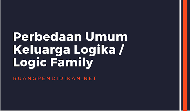 Perbedaan Umum Keluarga Logika / Logic Family