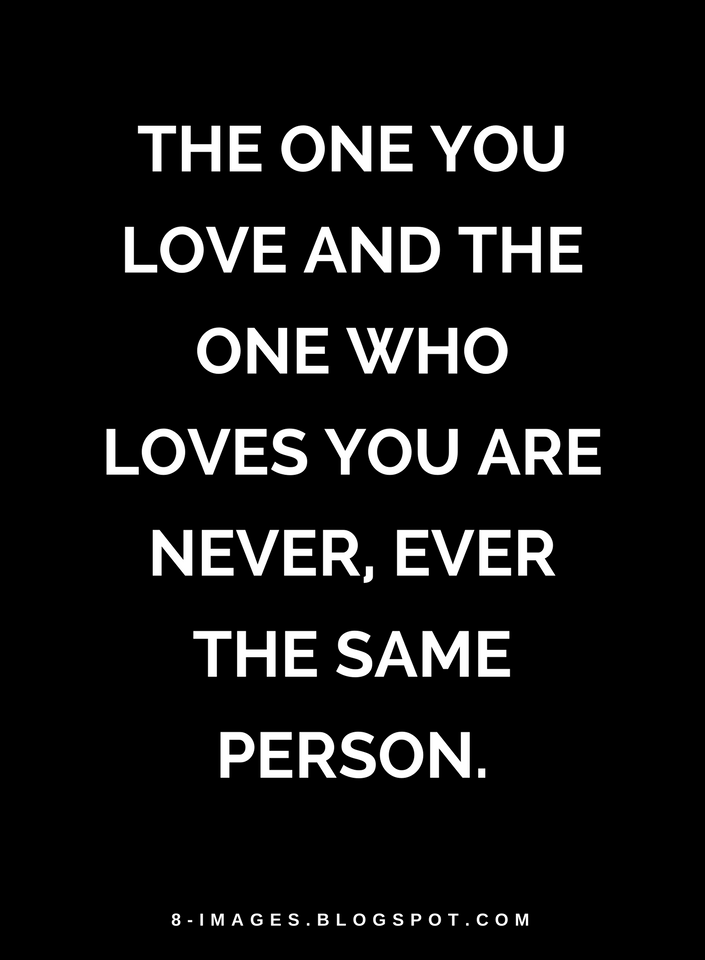 The One You Love And The One Who Loves You Are Never Ever The Same New Love The One That Loves You Quotes