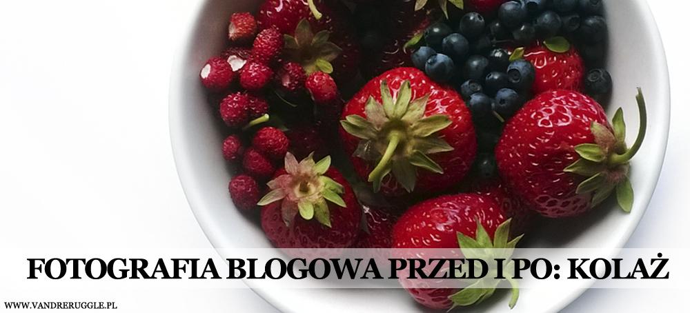 fotografia blogowa kolaż owoce babeczki