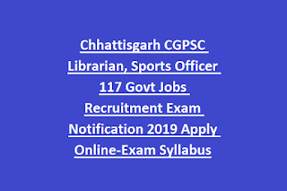 Chhattisgarh CGPSC Librarian, Sports Officer 117 Govt Jobs Recruitment Exam Notification 2019 Apply Online-Exam Syllabus