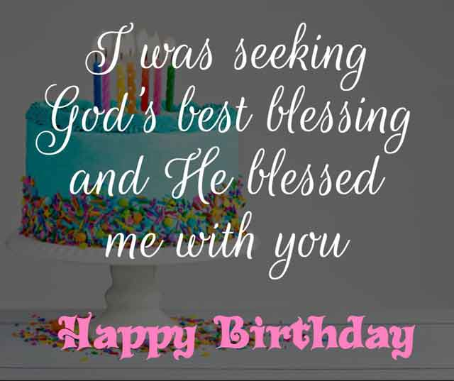 ❝ I was seeking God's best blessing and He blessed me with you. Happy birthday! ❞