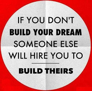 Staying Alive is Not Enough :If you don't build your dream someone else will hire you to build theirs.