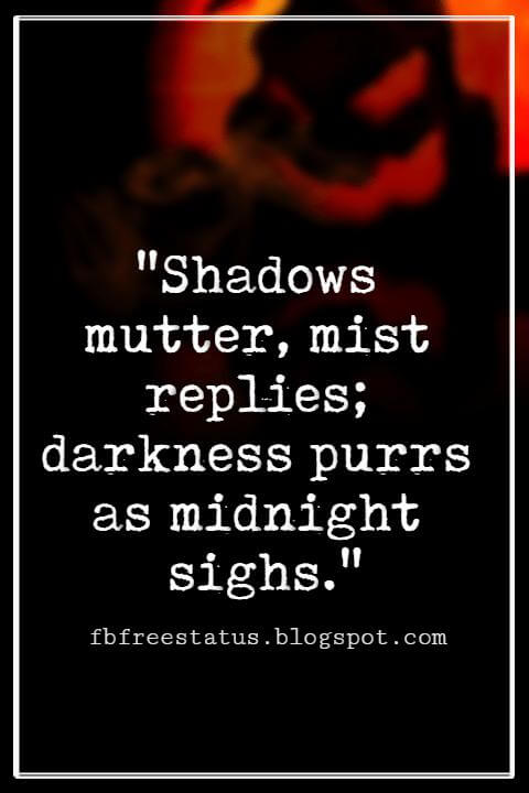 "Halloween Quotes And Sayings, ""Shadows mutter, mist replies; darkness purrs as midnight sighs."""