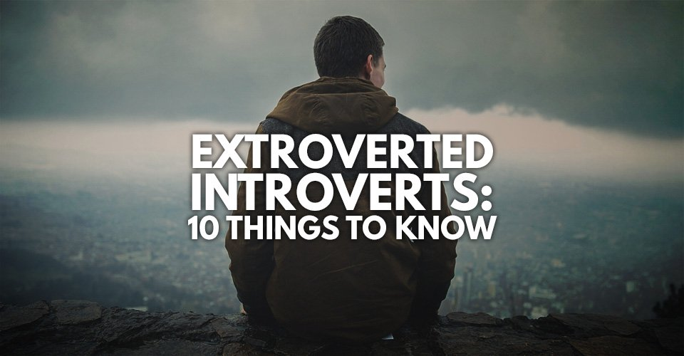 Extroverted Introverts: 10 Things to Know