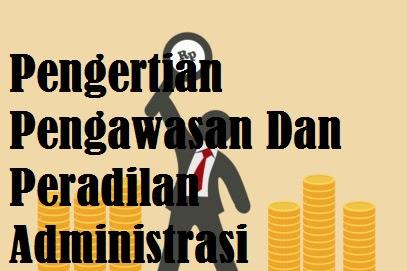 Pengertian Pengawasan Dan Peradilan Administrasi