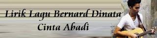 Lirik Lagu Bernard Dinata - Cinta Abadi