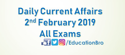 Daily Current Affairs 2nd February 2019 For All Government Examinations