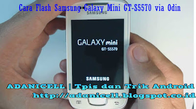 Cara Flash Samsung Galaxy Mini GT-S5570 via Odin