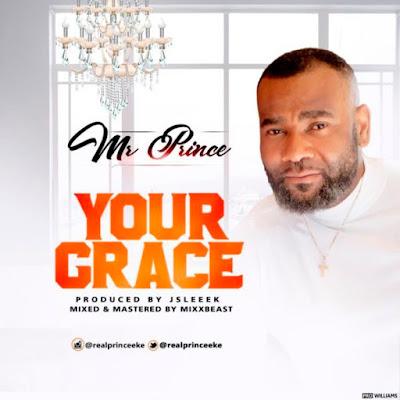 [Music + Lyrics] Mr Prince Eke – Your Grace