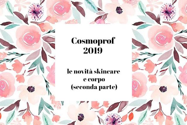 Cosmoprof 2019: le novità skincare e corpo (seconda parte).