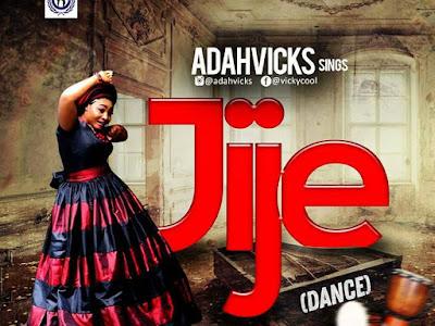 [GOSPEL MUSIC]: AdahVicks Sings - Jije (Dance)