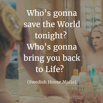 "Featured in our Most Inspirational Song Lines and Lyrics Ever list: Swedish House Mafia ""Save the World"" song lyrics."